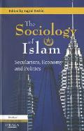 The Sociology of Islam: Secularism, Economy and Politics