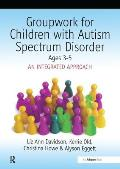 Groupwork with Children Aged 3-5 with Autistic Spectrum Disorder: An Integrated Approach