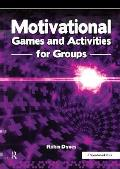 Motivational Games and Activities for Groups: Exercises to Energise, Enthuse and Inspire
