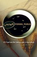 Eating Fossil Fuels Oil Food & the Coming Crisis in Agriculture