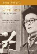 With Grit & by Grace Breaking Trails in Politics & Law a Memoir