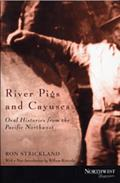 River Pigs & Cayuses Oral Histories from the Pacific Northwest