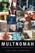 Multnomah The Tumultuous Story of Oregons Most Populous County