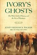 Ivorys Ghosts The White Gold of History & the Fate of Elephants