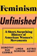 Feminism Unfinished A Short Surprising History of American Womens Movements