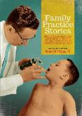 Family Practice Stories: Memories, Reflections, and Stories of Hoosier Family Doctors of the Mid-Twentieth Century