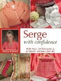 Serge with Confidence 100 Tips Techniques & Projects Anyone Can Do