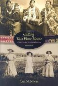 Calling This Place Home: Women on the Wisconsin Frontier, 1850-1925