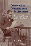 Norwegian Newspapers in America: Connecting Norway and the New Land