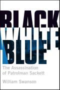 Black White Blue: The Assassination of Patrolman Sackett