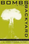 Bombs in the Backyard: Atomic Testing and American Politics