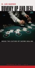 Dummy Up & Deal Inside the Culture of Casino Dealing
