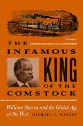 The Infamous King of the Comstock: William Sharon and the Gilded Age in the West