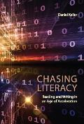 Chasing Literacy: Reading and Writing in an Age of Acceleration /