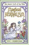Magical Herbalism Magical Herbalism The Secret Craft of the Wise the Secret Craft of the Wise
