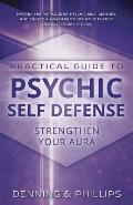 Practical Guide to Psychic Self Defense Strengthen Your Aura