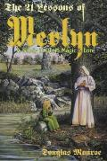21 Lessons of Merlyn the 21 Lessons of Merlyn A Study in Druid Magic & Lore a Study in Druid Magic & Lore