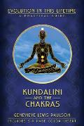 Kundalini & the Chakras Evolution in This Lifetime A Practical Guide