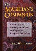 Magicians Companion the Magicians Companion A Practical & Encyclopedic Guide to Magical & Religious a Practical & Encyclopedic Guide to M