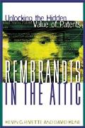 Rembrandts In The Attic Unlocking The Hidden Value of Patents