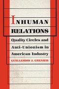 Inhuman Relations: Quality Circles and Anti-Unionism in American Industry