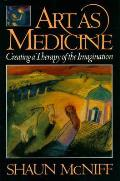 Art as Medicine Creating a Therapy of the Imagination