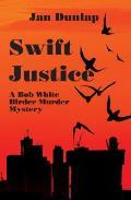 Swift Justice A Bob White Birder Murder Mystery