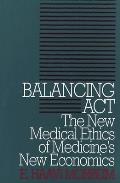 Balancing Act: The New Medical Ethics of Medicine's New Economics