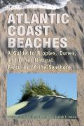 Atlantic Coast Beaches A Guide to Ripples Dunes & Other Natural Features of the Seashore