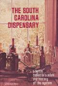The South Carolina Dispenary: A Bottle Collector's Atlas & History of the System