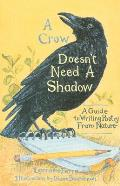 Crow Doesnt Need A Shadow A Guide To Writing