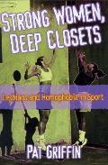 Strong Women Deep Closets Lesbians & Homophobia in Sport Lesbians & Homophobia in Sport