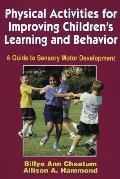 Physical Activities for Improving Childrens Learning & Behavior A Guide to Sensory Motor Development