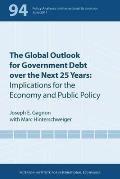 The global outlook for government debt over the next 25 years; implications for the economy and public policy