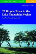 25 Bicycle Tours in the Lake Champlain Region: Scenic Rides in Vermont, New York, and Quebec