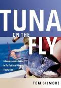 Tuna on the Fly A Comprehensive Guide to Fly Fishings Ultimate Trophy Fish