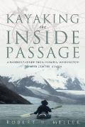 Kayaking the Inside Passage A Paddling Guide from Olympia Washington to Muir Glacier Alaska