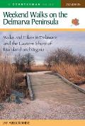 Weekend Walks on the Delmarva Peninsula: Walks and Hikes in Deleware and the Eastern Shore of Maryland and Virginia