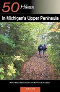 50 Hikes in Michigans Upper Peninsula Walks Hikes & Backpacks from Ironwood to St Ignace
