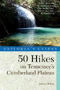 Explorer's Guide 50 Hikes on Tennessee's Cumberland Plateau: Walks, Hikes, & Backpacks from the Tennessee River Gorge to the Big South Fork and Throug