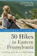 Explorer's Guide 50 Hikes in Eastern Pennsylvania: From the Mason-Dixon Line to the Poconos and North Mountain