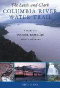 Lewis & Clark Columbia River Water Trail A Guide for Paddlers Hikers & Other Explorers