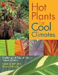 Hot Plants for Cool Climates Gardening Wth Tropical Plants in Temperate Zones