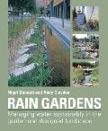 Rain Gardens Managing Rainwater Sustainably in the Garden & Designed Landscape