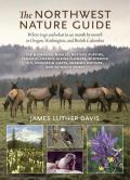 Northwest Nature Guide Where to Go & What to See Month by Month in Oregon Washington & British Columbia