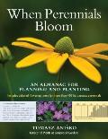 When Perennials Bloom An Almanac for Planning & Planting