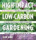High Impact Low Carbon Gardening 1001 Ways to Garden Sustainably