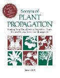Secrets of Plant Propagation Starting Your Own Flowers Vegetables Fruits Berries Shrubs Trees & Houseplants