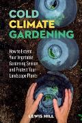 Cold Climate Gardening How to Extend Your Growing Season by at Least 30 Days