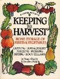 Keeping the Harvest Discover the Homegrown Goodness of Putting Up Your Own Fruits Vegetables & Herbs